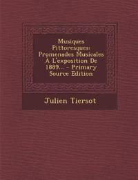 Musiques Pittoresques: Promenades Musicales A L'Exposition de 1889... - Primary Source Edition
