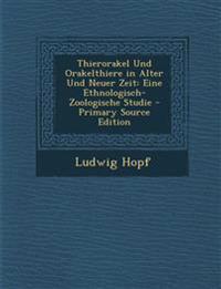Thierorakel Und Orakelthiere in Alter Und Neuer Zeit: Eine Ethnologisch-Zoologische Studie - Primary Source Edition
