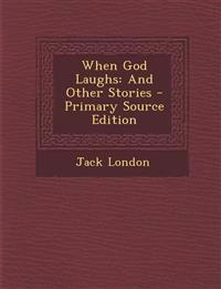 When God Laughs: And Other Stories