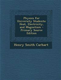 Physics for University Students: Heat, Electricity, and Magnetism - Primary Source Edition