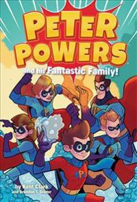 Peter Powers and His Fantastic Family!