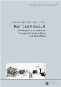 Nach Dem Holocaust: Medien Postkatastrophischer Vergegenwaertigung in Polen Und Deutschland