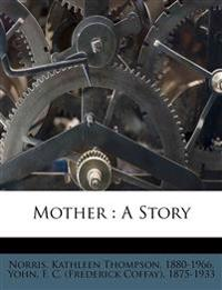 Mother : A Story