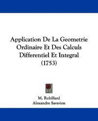 Application De La Geometrie Ordinaire Et Des Calculs Differentiel Et Integral