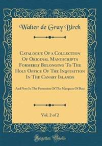 Catalogue Of a Collection Of Original Manuscripts Formerly Belonging To The Holy Office Of The Inquisition In The Canary Islands, Vol. 2 of 2