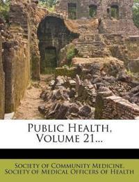 Public Health, Volume 21...