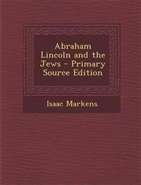 Abraham Lincoln and the Jews - Primary Source Edition