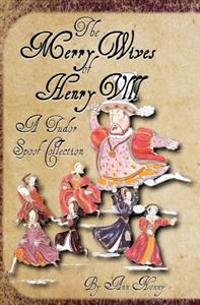 The Merry Wives of Henry VIII: A Tudor Spoof Collection