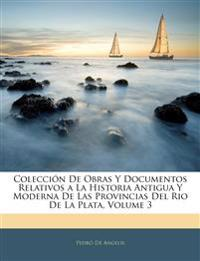 Colección De Obras Y Documentos Relativos a La Historia Antigua Y Moderna De Las Provincias Del Rio De La Plata, Volume 3