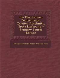 Die Eisenbahnen Deutschlands, Zweiter Abschnitt, Erste Lieferung - Primary Source Edition