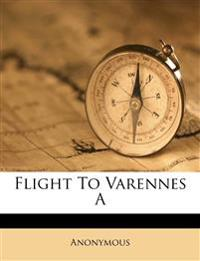 Flight To Varennes A