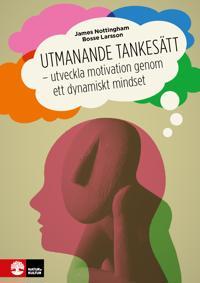 Utmanande tankesätt : utveckla motivation genom ett dynamiskt mindset