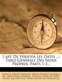 L'art De Vérifier Les Dates ...: Table Générale Des Noms Propres, Parts 1-3...