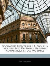 Documents Inédits Sur J. B. Poquelin Molière: Avec Des Notes, Un Index Alphabétique Et Des Fac-Simile