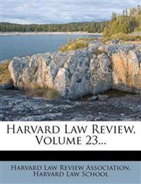 Harvard Law Review, Volume 23...