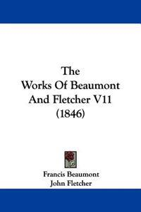 The Works Of Beaumont And Fletcher V11 (1846)