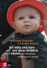 Att möta små barn och deras föräldrar i vården : om anknytning, utveckling och samspel