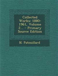 Collected Works: 1880-1961, Volume 2...