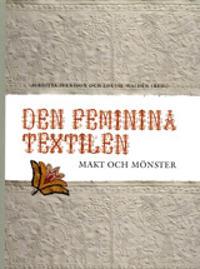 Den feminina textilen : makt och mönster