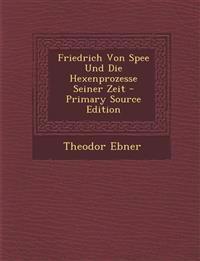 Friedrich Von Spee Und Die Hexenprozesse Seiner Zeit - Primary Source Edition