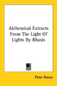 Alchemical Extracts from the Light of Lights by Rhasis