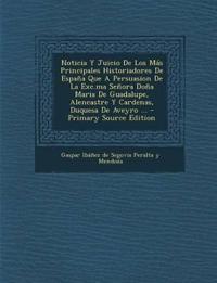 Noticia y Juicio de Los Mas Principales Historiadores de Espana Que a Persuasion de La Exc.Ma Senora Dona Maria de Guadalupe, Alencastre y Cardenas, D