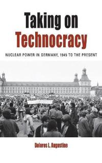 Taking on Technocracy: Nuclear Power in Germany, 1945 to the Present