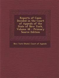 Reports of Cases Decided in the Court of Appeals of the State of New York, Volume 48 - Primary Source Edition
