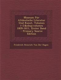 Museum Fur Altdeutsche Literatur Und Kunst, Volumes 1-2; Volumes 1809-1811, Erster Band