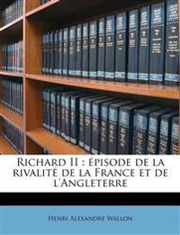 Richard II : épisode de la rivalité de la France et de l'Angleterre Volume 2
