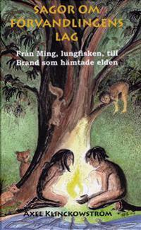 Sagor om förvandlingens lag : från Ming, lungfisken, till Brand som hämtade elden