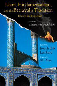 Islam, Fundamentalism, and the Betrayal of Tradition