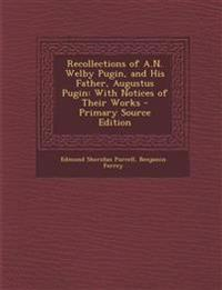 Recollections of A.N. Welby Pugin, and His Father, Augustus Pugin: With Notices of Their Works