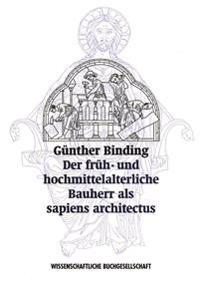 Der früh- und hochmittelalterliche Bauherr als >sapiens architectus<