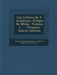 Les Lettres de S. Ambroise, Eveque de Milan, Volume 1... - Primary Source Edition