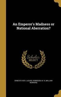 EMPERORS MADNESS OR NATL ABERR