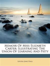 Memoir Of Miss Elizabeth Carter: Illustrating The Union Of Learning And Piety