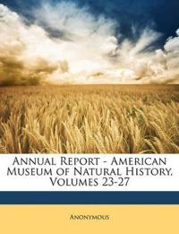 Annual Report - American Museum of Natural History, Volumes 23-27