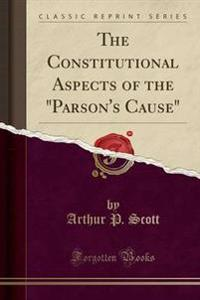 The Constitutional Aspects of the Parson's Cause (Classic Reprint)