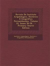 Revista Do Instituto Arquéologico, Histórico E Geográfico Pernambucano, Volume 10, Issues 56-58...