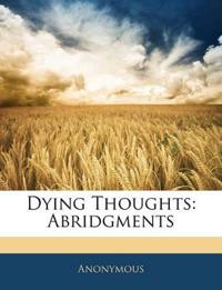 Dying Thoughts: Abridgments