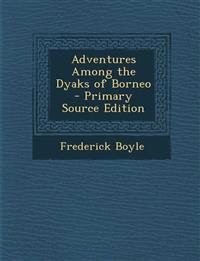 Adventures Among the Dyaks of Borneo
