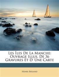 Les Îles De La Manche: Ouvrage Illus. De 36 Gravures Et D' Une Carte