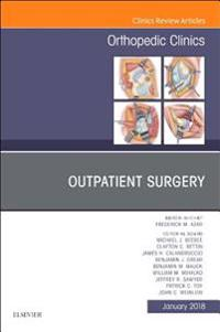 Outpatient Surgery, An Issue of Orthopedic Clinics, E-Book