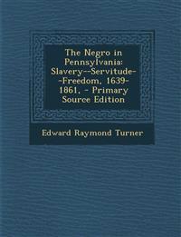 Negro in Pennsylvania: Slavery--Servitude--Freedom, 1639-1861,