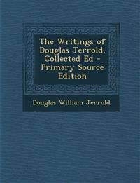 The Writings of Douglas Jerrold. Collected Ed - Primary Source Edition