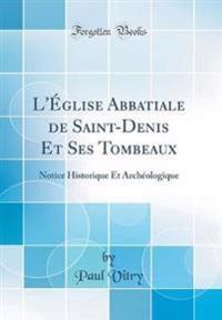L'Église Abbatiale de Saint-Denis Et Ses Tombeaux