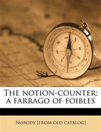 The notion-counter; a farrago of foibles