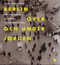 Berlin över och under jorden : Alfred Grenanader, tunnelbanan och metropolens kultur