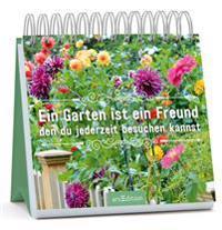 Ein Garten ist ein Freund, den du jederzeit besuchen kannst